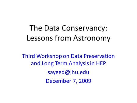 The Data Conservancy: Lessons from Astronomy Third Workshop on Data Preservation and Long Term Analysis in HEP December 7, 2009.
