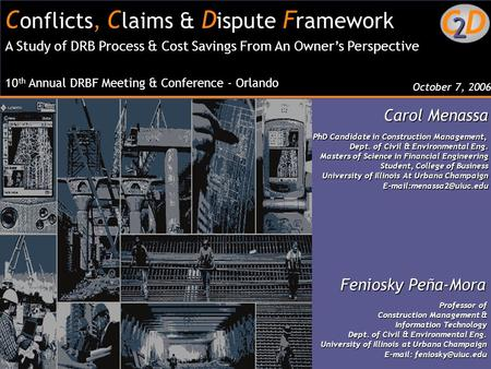 C onflicts, C laims & D ispute F ramework A Study of DRB Process & Cost Savings From An Owner's Perspective 10 th Annual DRBF Meeting & Conference - Orlando.