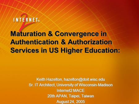 Maturation & Convergence in Authentication & Authorization Services in US Higher Education: Keith Hazelton, Sr. IT Architect, University.