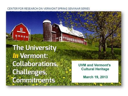 CENTER FOR RESEARCH ON VERMONT SPRING SEMINAR SERIES.