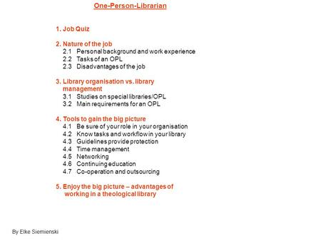 One-Person-Librarian 1. Job Quiz 2. Nature of the job 2.1 Personal background and work experience 2.2 Tasks of an OPL 2.3 Disadvantages of the job 3. Library.