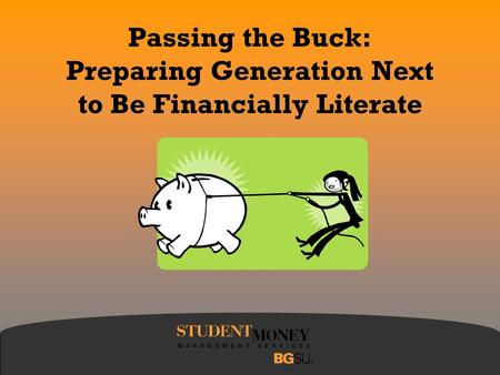 Passing the Buck: Preparing Generation Next to Be Financially Literate.