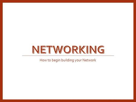 How to begin building your Network. Objectives Learn what Networking consists of Identify who you can network with Learn how to execute an elevator pitch.
