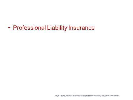 Professional Liability Insurance https://store.theartofservice.com/the-professional-liability-insurance-toolkit.html.