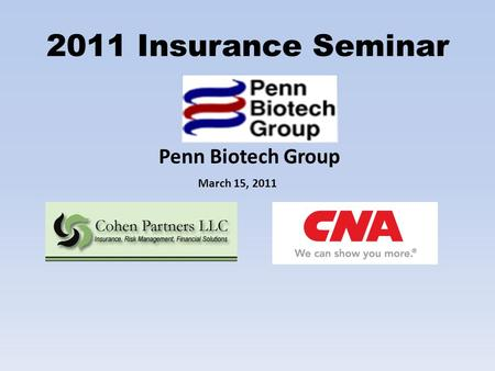 March 15, 2011 2011 Insurance Seminar Penn Biotech Group.
