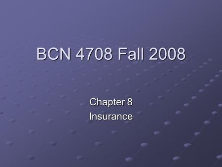BCN 4708 Fall 2008 Chapter 8 Insurance. Insurance What is Risk? Specific types of Risk Inflation Inflation Market Market Principal Principal Liquidity.