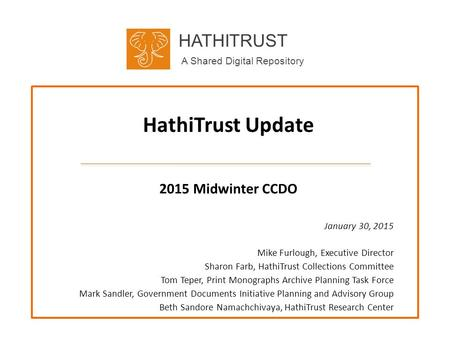 HATHITRUST A Shared Digital Repository HathiTrust Update January 30, 2015 Mike Furlough, Executive Director Sharon Farb, HathiTrust Collections Committee.
