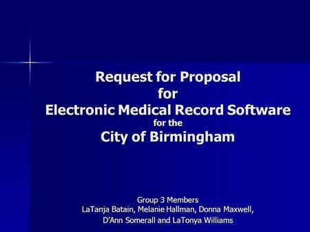 Request for Proposal for Electronic Medical Record Software for the City of Birmingham Group 3 Members LaTanja Batain, Melanie Hallman, Donna Maxwell,