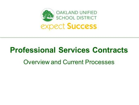 Every student. every classroom. every day. Professional Services Contracts Overview and Current Processes.