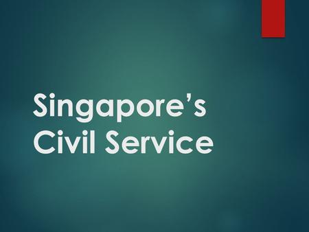 Singapore's Civil Service. A Tenuous Beginning: Independence in 1965.