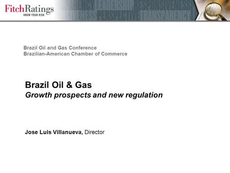 Brazil Oil & Gas Growth prospects and new regulation Jose Luis Villanueva, Director Brazil Oil and Gas Conference Brazilian-American Chamber of Commerce.