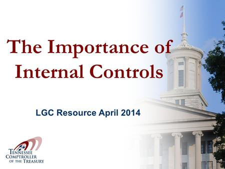 The Importance of Internal Controls LGC Resource April 2014.