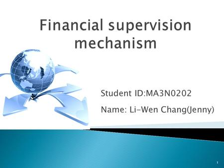 "Student ID:MA3N0202 Name: Li-Wen Chang(Jenny) 1.  What's the ""Financial supervision mechanism""  The Financial Supervisory Commission (FSC)  Case ─"