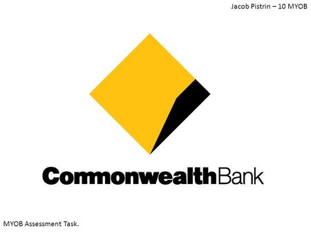 Jacob Pistrin – 10 MYOB MYOB Assessment Task.. What does the Company do? The Commonwealth Bank of Australia (CBA) is the largest bank in Australia. Common.