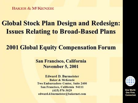 Global Stock Plan Design and Redesign: Issues Relating to Broad-Based Plans 2001 Global Equity Compensation Forum San Francisco, California November 5,