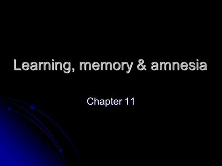 Learning, memory & amnesia