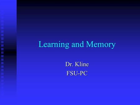 Learning and Memory Dr. Kline FSU-PC. What is memory? What do you think??? What do you think???
