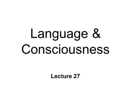 "Language & Consciousness Lecture 27. Lateralization of Function n Hemispheres specialized l process information differently l L: ""analytic"" vs R: ""holistic"""