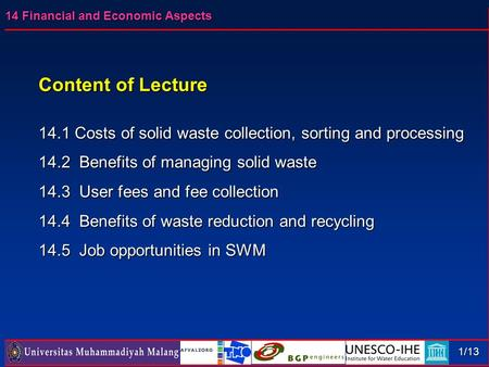 14 Financial and Economic Aspects 1/13 Content of Lecture 14.1 Costs of solid waste collection, sorting and processing 14.2 Benefits of managing solid.