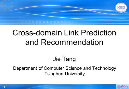1 Cross-domain Link Prediction and Recommendation Jie Tang Department of Computer Science and Technology Tsinghua University.