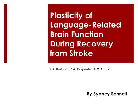 Plasticity of Language-Related Brain Function During Recovery from Stroke K.R. Thulborn, P.A. Carpenter, & M.A. Just By Sydney Schnell.