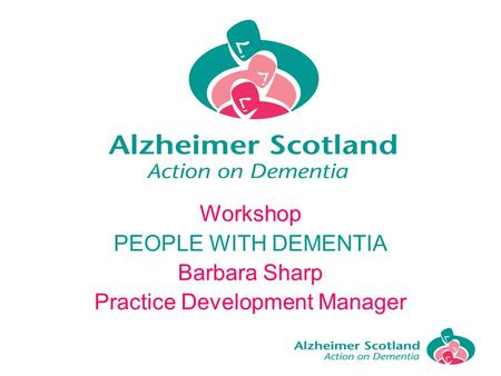Workshop PEOPLE WITH DEMENTIA Barbara Sharp Practice Development Manager.