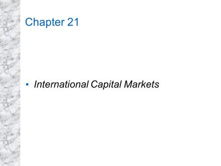 Chapter 21 International Capital Markets. International asset (capital) markets are a group of markets (in London, Tokyo, New York, Singapore, and other.