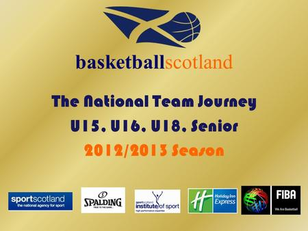 The National Team Journey U15, U16, U18, Senior 2012/2013 Season basketballscotland.