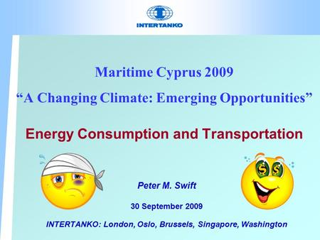"Maritime Cyprus 2009 ""A Changing Climate: Emerging Opportunities"" Energy Consumption and Transportation Peter M. Swift 30 September 2009 INTERTANKO: London,"