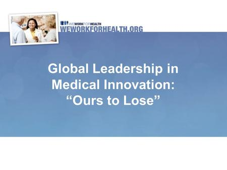 "Global Leadership in Medical Innovation: ""Ours to Lose"""