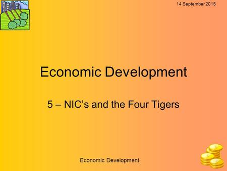 14 September 2015 Economic Development 5 – NIC's and the Four Tigers.