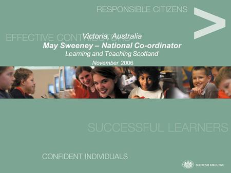 Victoria, Australia May Sweeney – National Co-ordinator Learning and Teaching Scotland November 2006.