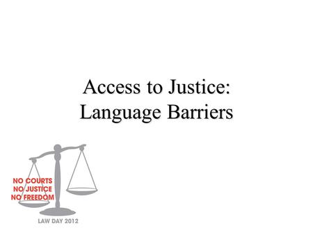 Access to Justice: Language Barriers. Sixth Amendment, U.S. Constitution: In all criminal prosecutions, the accused shall enjoy the right to a speedy.
