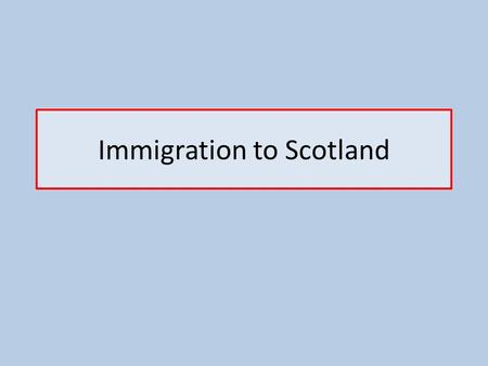 Immigration to Scotland. Immigration People from other countries were coming along to Scotland. They left homelands for similar reasons to Scots. Pushed.