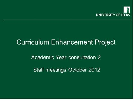 Curriculum Enhancement Project Academic Year consultation 2 Staff meetings October 2012.