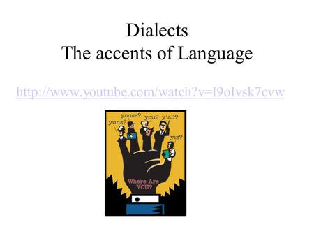 Dialects The accents of Language