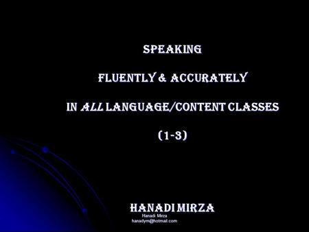 Hanadi Mirza Speaking FLUENTLY & ACCURATELY In ALL Language/Content Classes (1-3) Hanadi Mirza.