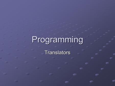 Programming Translators. Learning Objectives Explain: What translators do The process of source-object code The three major error types which will need.