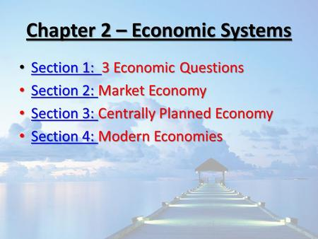 Chapter 2 – Economic Systems Section 1: 3 Economic Questions Section 1: 3 Economic Questions Section 1: Section 1: Section 2: Market Economy Section 2: