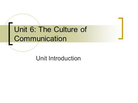 Unit 6: The Culture of Communication