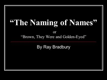 """The Naming of Names"" or ""Brown, They Were and Golden-Eyed"""