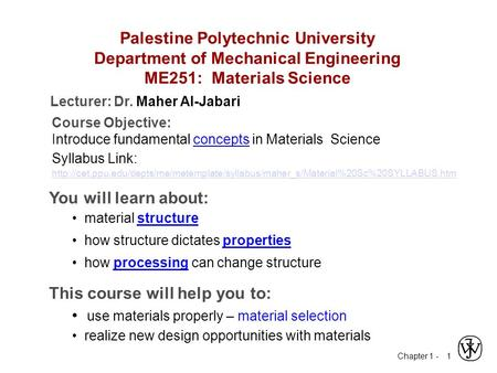 Chapter 1 - 1 Palestine Polytechnic University Department of Mechanical Engineering ME251: Materials Science Course Objective: Introduce fundamental concepts.