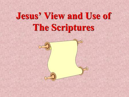 Jesus' View and Use of The Scriptures. Inspiration – Matt.22:42-45 God's Word is Truth – Jn.17:17 Recited During Temptation, Matt.4, Luke 4 Believed,