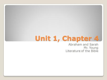Unit 1, Chapter 4 Abraham and Sarah Mr. Young Literature of the Bible.