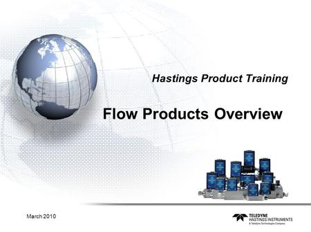 March 2010 Hastings Product Training Flow Products Overview.