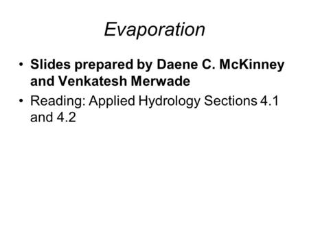 Evaporation Slides prepared by Daene C. McKinney and Venkatesh Merwade