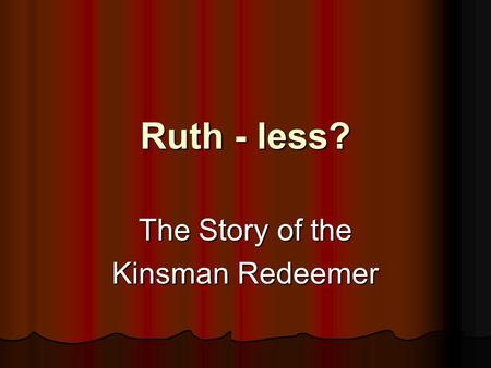 "Ruth - less? The Story of the Kinsman Redeemer. Review - The Covenant Genesis 3:15 - the ""seed"" Genesis 3:15 - the ""seed"" Abraham Abraham Isaac Isaac."
