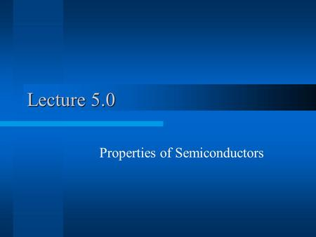Lecture 5.0 Properties of Semiconductors. Importance to Silicon Chips Size of devices –Doping thickness/size –Depletion Zone Size –Electron Tunneling.