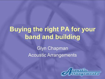 Buying the right PA for your band and building Glyn Chapman Acoustic Arrangements.