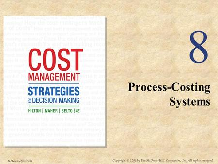 Copyright © 2008 by The McGraw-Hill Companies, Inc. All rights reserved. McGraw-Hill/Irwin 8 Process-Costing Systems.